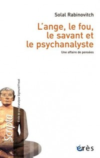 L'ange, le fou, le savant et le psychanalyste ; une affaire de pensées