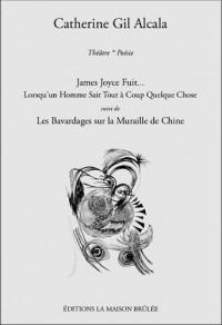 James Joyce fuit... Lorsqu'un homme sait tout à coup quelque chose : Suivi de Les Bavardages sur la Muraille de Chine