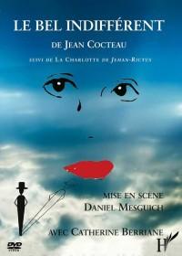 Bel Indifferent (DVD) de Jean Cocteau Suivi de la Charlotte de Jehan Rictus