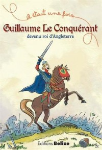 Guillaume le Conquérant, devenu roi d'Angleterre