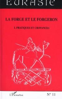 La forge et le forgeron : Volume 1, Pratiques et croyances