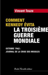 Comment Kennedy évita la Troisième Guerre mondiale, Octobre 1962: Journal de la crise des missiles