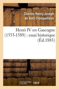 Henri IV en Gascogne  1553 1589  ed 1885