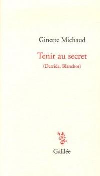 Tenir au secret : (Derrida, Blanchot)