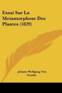 Essai Sur La Metamorphose Des Plantes (1829)