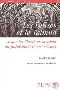 Les Eglises et le Talmud : Ce que les chrétiens savaient du judaïsme (XVIe-XIXe siècles)