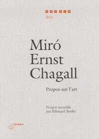 Miro, Ernst, Chagall : Propos sur l'art