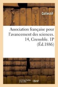 Association française pour l'avancement des sciences. 14, Grenoble. 1P (Éd.1886)