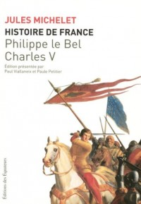 Histoire de France : Tome 3, Philippe-le-Bel, Charles V
