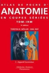 Atlas de poche d'anatomie en coupes sériées : Tomodensitométrie et imagerie par résonance magnétique Volume 3, Appareil locomoteur