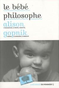 Le bébé philosophe : Ce que le psychisme des enfants nous apprend sur la vérité, l'amour et le sens de la vie