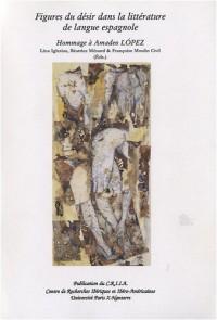 Figures du désir dans la littérature de langue espagnole : Hommage à Amadeo Lopez