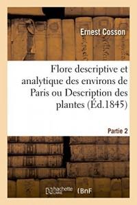 Flore descriptive et analytique des environs de Paris ou Description des plantes qui Partie 2: croissent spontanément dans cette région et de celles qui y sont généralement cultivées.