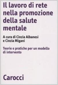Il lavoro di rete nella promozione della salute mentale. Teorie e pratiche per un modello di intervento