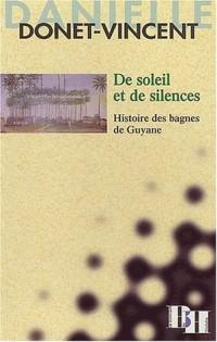 De soleil et de silences. Histoire des bagnes de Guyane
