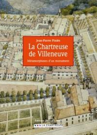 La Chartreuse de Villeneuve, métamorphose d'un monument