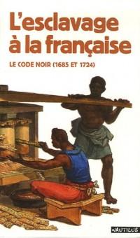 L'esclavage à la française : Le code noir (1685 et 1724)