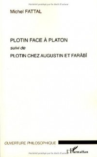 Plotin face à Platon : Suivi de Plotin chez Augustin et Farâbî