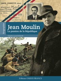 Jean Moulin, la Passion de la Republique