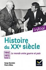 Initial - Histoire du XXe siècle : Tome 2, 1945-1973, le monde entre guerre et paix - Edition 2017 [Poche]