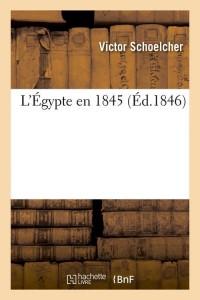 L Egypte en 1845  ed 1846