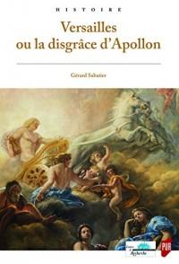 Versailles Ou la Disgrace d'Apollon