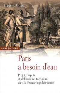 Paris a besoin d'eau : Projet, dispute et délibération technique dans la France napoléonienne