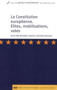 La Constitution européenne : Elites, mobilisations, votes
