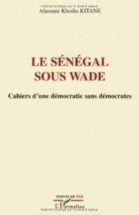 Le Sénégal sous Wade : Cahiers d'une démocratie sans démocrates