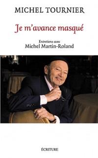 Je m'avance masqué: Entretiens avec Michel Martin-Rolland