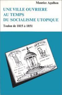 Une ville ouvrière au temps du socialisme utopique : Toulon de 1815 à 1851