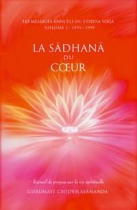 La sadhana du coeur - Recueil de propos sur la vie spirituelle : Les messages annuels du siddha yoga - Volume 1 : 1995-1999