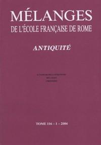 Mélanges de l'école française de Rome : Antiquité, Tome 116-1
