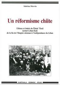 Un réformisme chiite : Ulemas et Lettres du Liban-Sud de la fin de l'Empire ottoman à l'indépendance