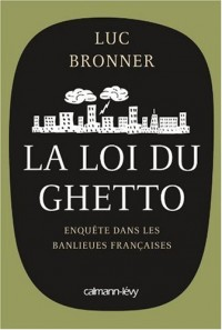 La loi du ghetto : Enquête sur les banlieues françaises