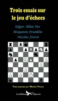 Trois Essais Sur le Jeu d'Échecs d'Edgar Poe, Benjamin Franklin et Nicolas Freret