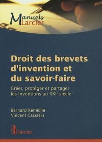 Droit des brevets d'invention et du savoir-faire : Créer, protéger et partager les inventions au XXIe siècle