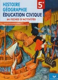 Histoire Géographie Education civique 5e : 64 fiches d'activités