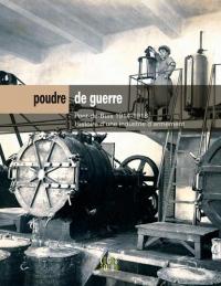 Poudre de guerre : Pont-de-Buis 1914-1918, Histoire d'une poudrerie d'armement