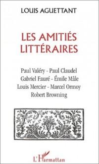 Les Amities littéraires : Paul Valéry, Paul Claudel, Gabriel fauré, Emile Mâle, Louis Mercier, Marcel Ormoy, Robert Browning