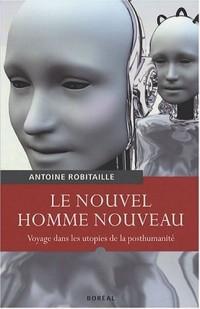 Le Nouvel Homme nouveau : Voyage dans les utopies de la posthumanité