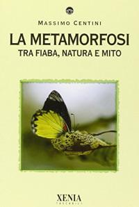 La metamorfosi. Tra fiaba, natura e mito
