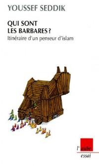 Qui sont les barbares ? : Itinéraire d'un penseur d'islam