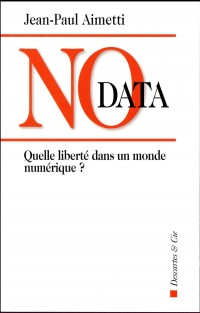 No data : Quelle liberté dans un monde numérique ?