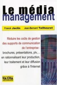 Le média management : Réduire les coûts de gestion des supports de communication de l'entreprise ne rationnalisant leur production, leur traitement et leur diffusion grâce à l'Internet