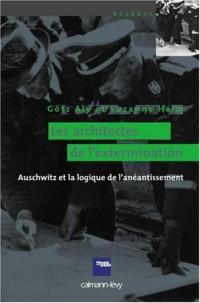 Les architectes de l'extermination : Auschwitz et la logique de l'anéantissement