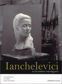 Ianchelevici ou la Matière transfigurée