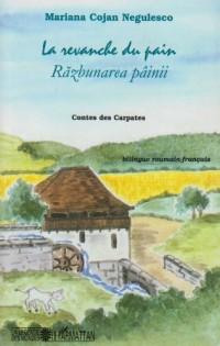 La revanche du pain. : Contes des Carpates. Bilingue roumain - français