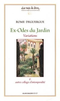 Ex-Odes du jardin : Variations & autres collages d'intemporalité