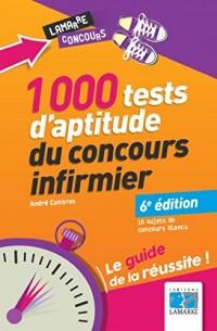 1000 tests d'aptitude du concours infirmier: Le guide de la réussite. 10 sujets de concours blancs.